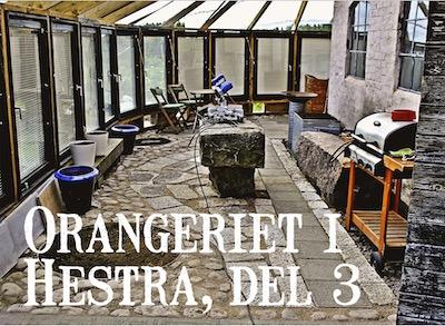 Orangeriet i Hestra, del 3